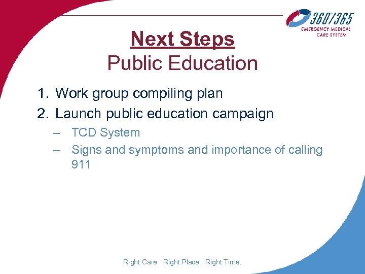 Next Steps Public Education 1. Work group compiling plan 2. Launch public education campaign