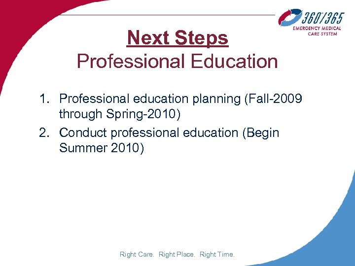 Next Steps Professional Education 1. Professional education planning (Fall-2009 through Spring-2010) 2. Conduct professional