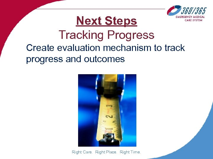Next Steps Tracking Progress Create evaluation mechanism to track progress and outcomes Right Care.