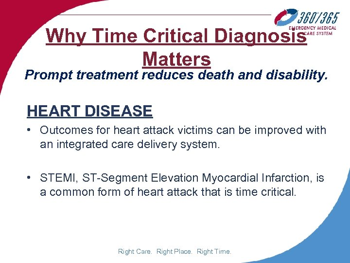 Why Time Critical Diagnosis Matters Prompt treatment reduces death and disability. HEART DISEASE •