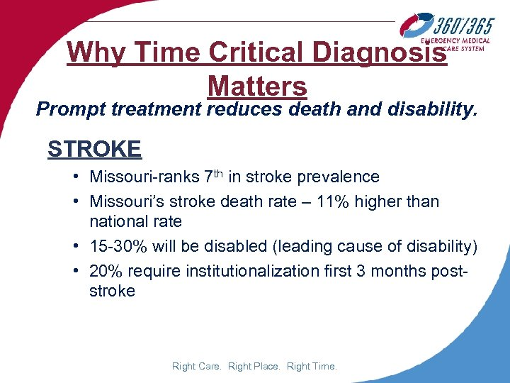 Why Time Critical Diagnosis Matters Prompt treatment reduces death and disability. STROKE • Missouri-ranks