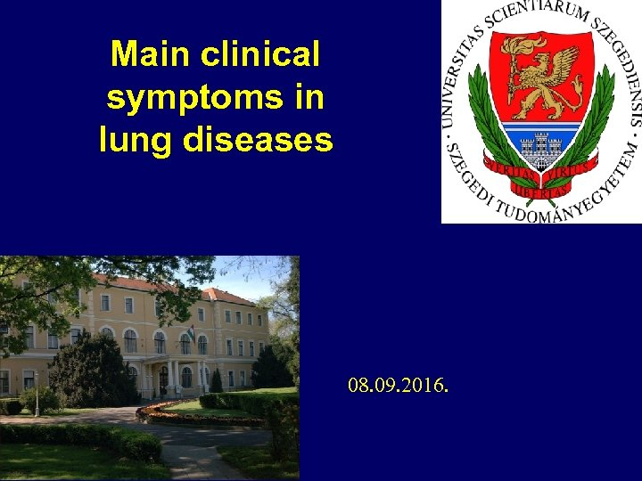 Main clinical symptoms in lung diseases 08. 09. 2016.