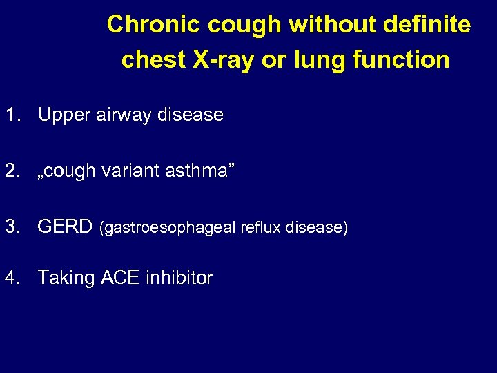 Chronic cough without definite chest X-ray or lung function 1. Upper airway disease 2.