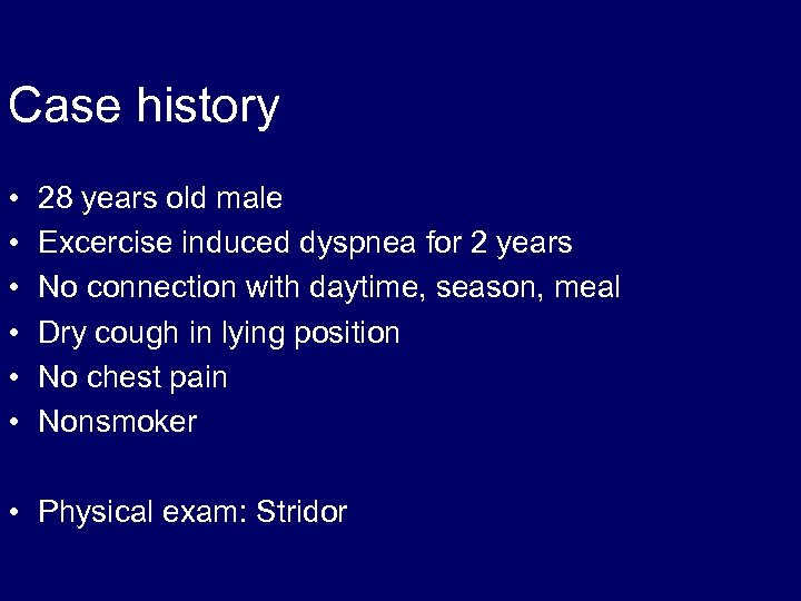 Case history • • • 28 years old male Excercise induced dyspnea for 2
