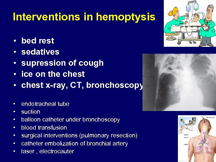 Interventions in hemoptysis • • • bed rest sedatives supression of cough ice on