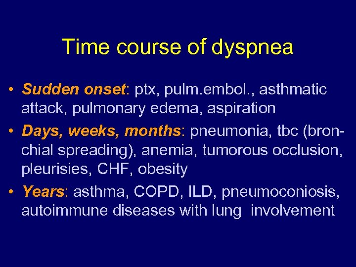 Time course of dyspnea • Sudden onset: ptx, pulm. embol. , asthmatic attack, pulmonary
