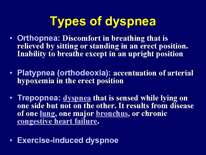 Types of dyspnea • Orthopnea: Discomfort in breathing that is relieved by sitting or