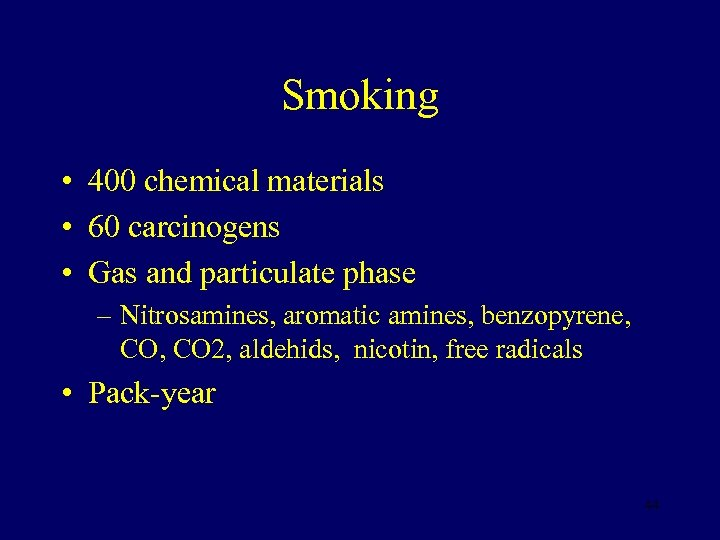 Smoking • 400 chemical materials • 60 carcinogens • Gas and particulate phase –