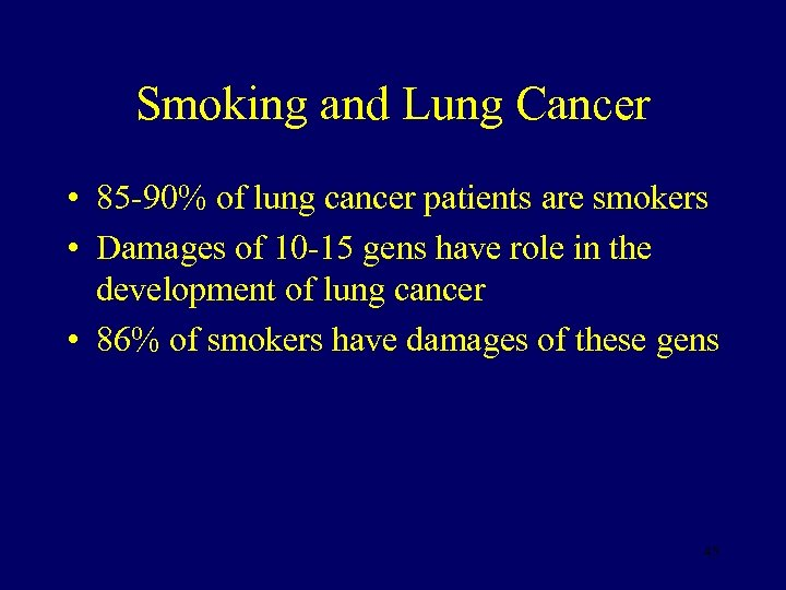 Smoking and Lung Cancer • 85 -90% of lung cancer patients are smokers •