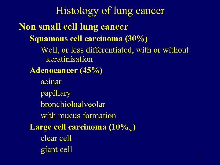 Histology of lung cancer Non small cell lung cancer Squamous cell carcinoma (30%) Well,