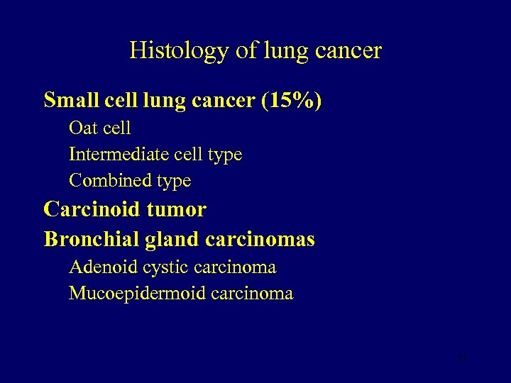 Histology of lung cancer Small cell lung cancer (15%) Oat cell Intermediate cell type