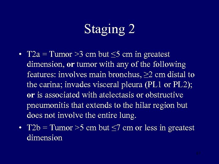 Staging 2 • T 2 a = Tumor >3 cm but ≤ 5 cm