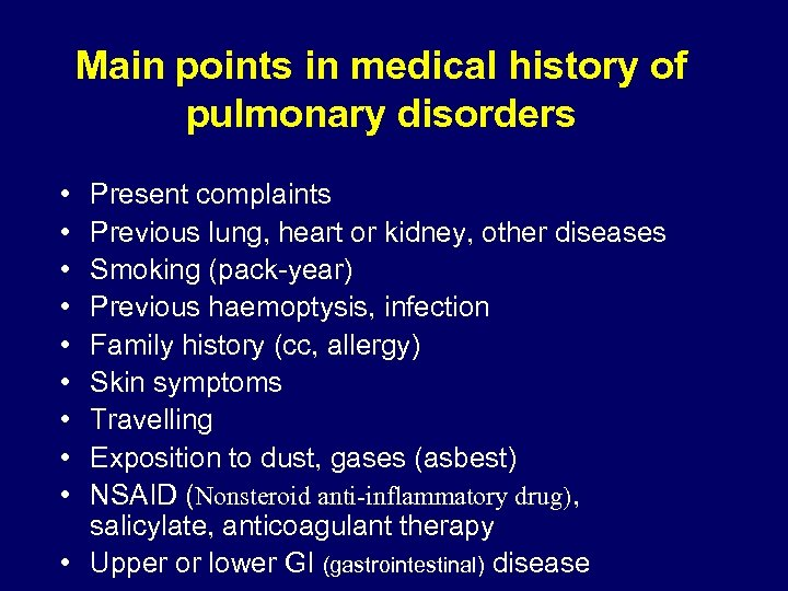 Main points in medical history of pulmonary disorders • • • Present complaints Previous
