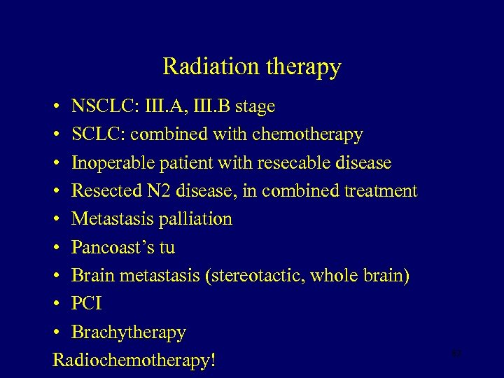 Radiation therapy • NSCLC: III. A, III. B stage • SCLC: combined with chemotherapy