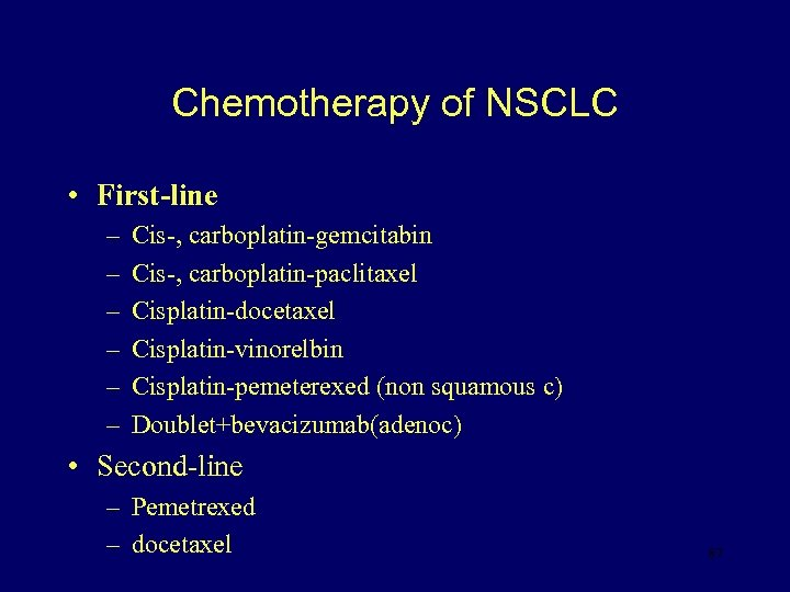 Chemotherapy of NSCLC • First-line – – – Cis-, carboplatin-gemcitabin Cis-, carboplatin-paclitaxel Cisplatin-docetaxel Cisplatin-vinorelbin
