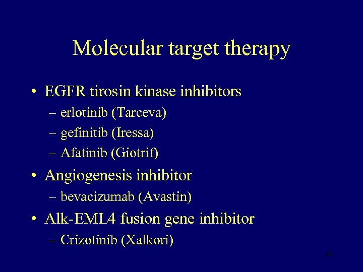 Molecular target therapy • EGFR tirosin kinase inhibitors – erlotinib (Tarceva) – gefinitib (Iressa)