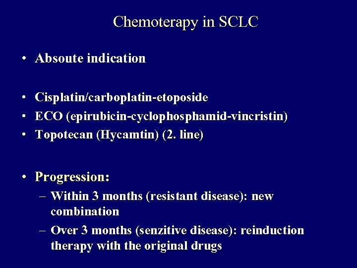 Chemoterapy in SCLC • Absoute indication • Cisplatin/carboplatin-etoposide • ECO (epirubicin-cyclophosphamid-vincristin) • Topotecan (Hycamtin)