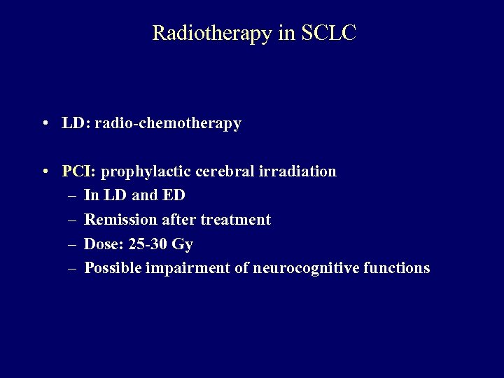 Radiotherapy in SCLC • LD: radio-chemotherapy • PCI: prophylactic cerebral irradiation – In LD