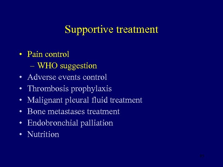 Supportive treatment • Pain control – WHO suggestion • Adverse events control • Thrombosis