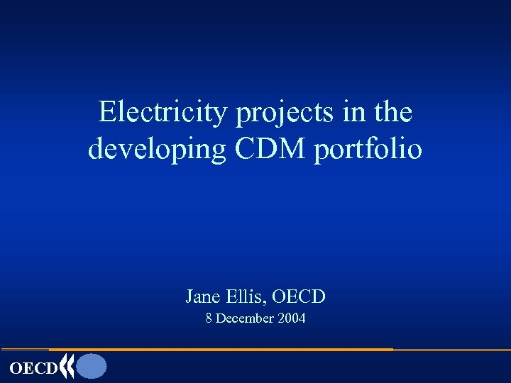 Electricity projects in the developing CDM portfolio Jane Ellis, OECD 8 December 2004 OECD