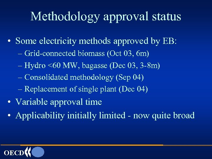 Methodology approval status • Some electricity methods approved by EB: – Grid-connected biomass (Oct