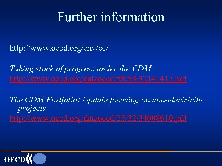 Further information http: //www. oecd. org/env/cc/ Taking stock of progress under the CDM http: