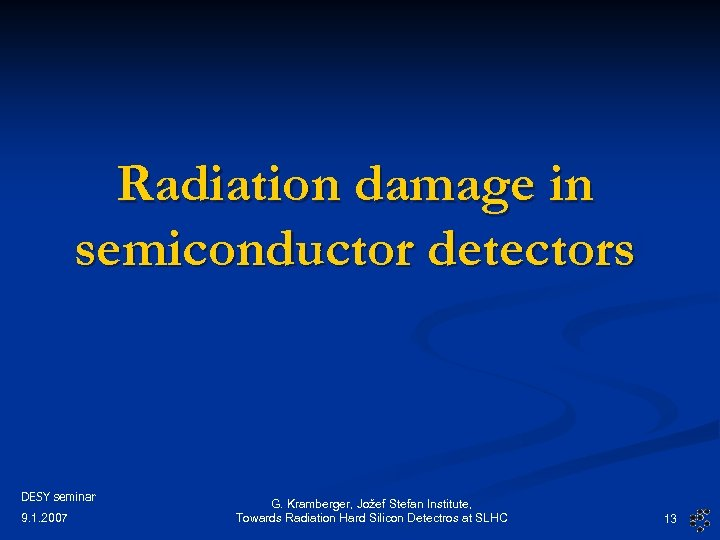 Radiation damage in semiconductor detectors DESY seminar 9. 1. 2007 G. Kramberger, Jožef Stefan