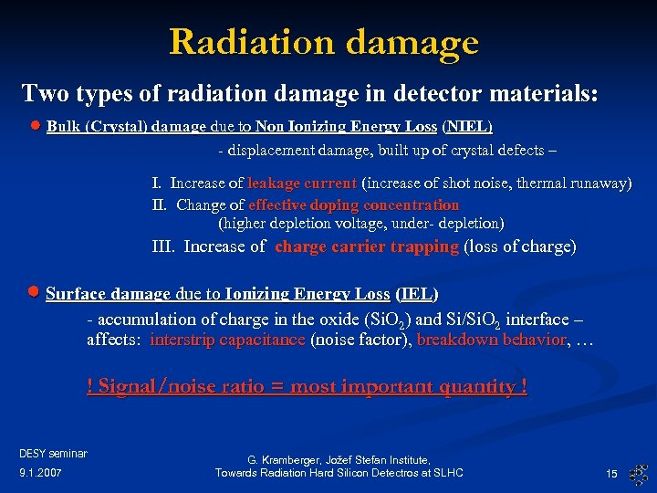 Radiation damage Two types of radiation damage in detector materials: Bulk (Crystal) damage due