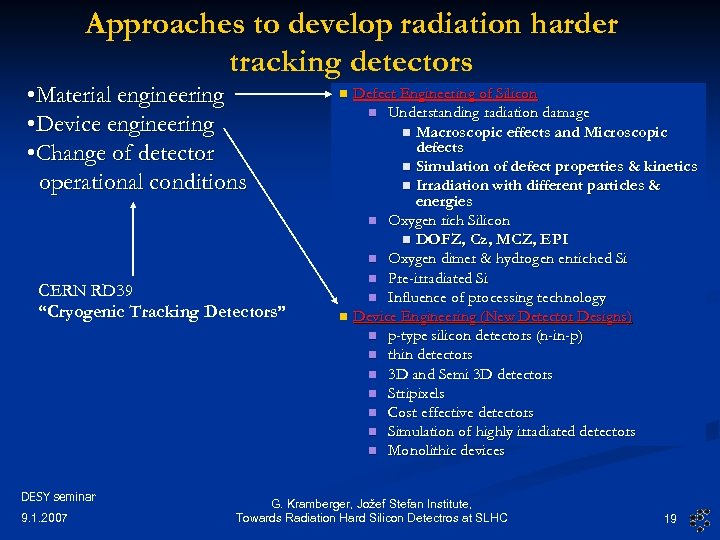 Approaches to develop radiation harder tracking detectors • Material engineering • Device engineering •