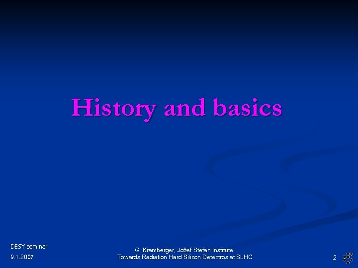 History and basics DESY seminar 9. 1. 2007 G. Kramberger, Jožef Stefan Institute, Towards