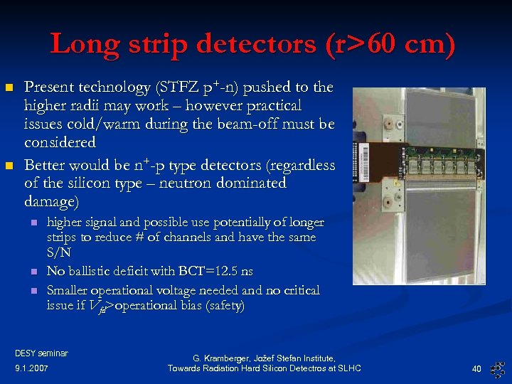 Long strip detectors (r>60 cm) n n Present technology (STFZ p+-n) pushed to the