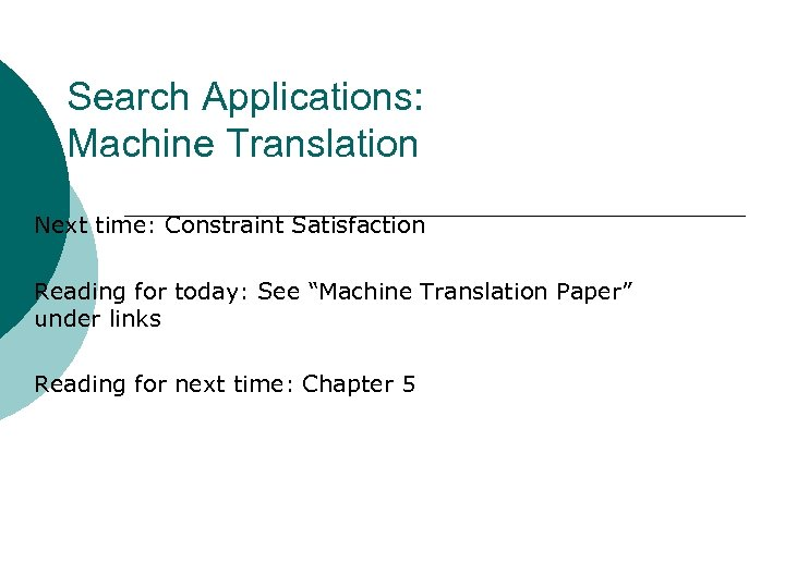 "Search Applications: Machine Translation Next time: Constraint Satisfaction Reading for today: See ""Machine Translation"