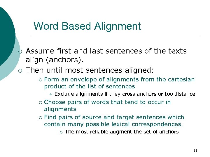 Word Based Alignment ¡ ¡ Assume first and last sentences of the texts align