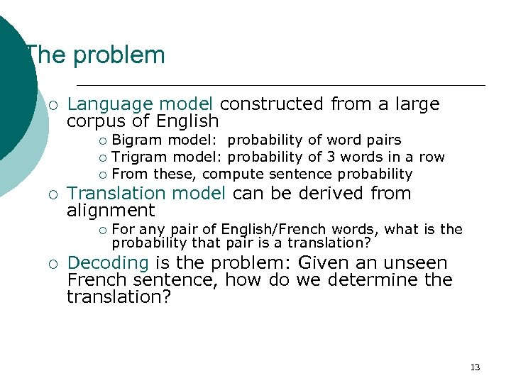 The problem ¡ Language model constructed from a large corpus of English Bigram model: