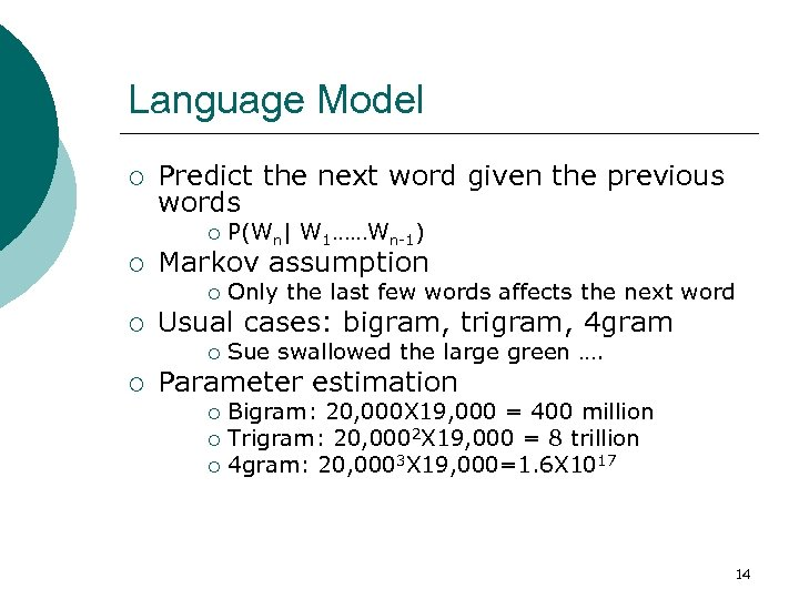 Language Model ¡ Predict the next word given the previous words ¡ ¡ Markov