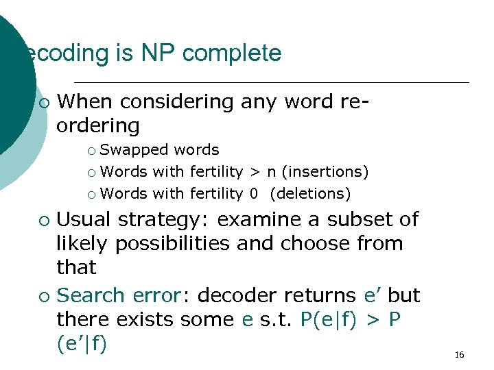 Decoding is NP complete ¡ When considering any word reordering Swapped words ¡ Words