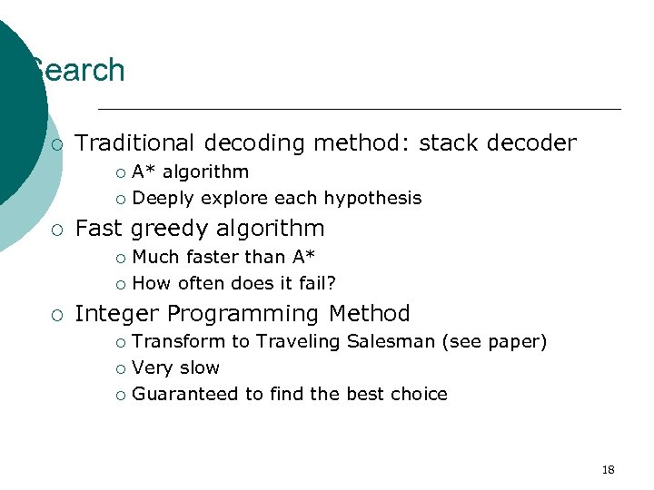 Search ¡ Traditional decoding method: stack decoder A* algorithm ¡ Deeply explore each hypothesis