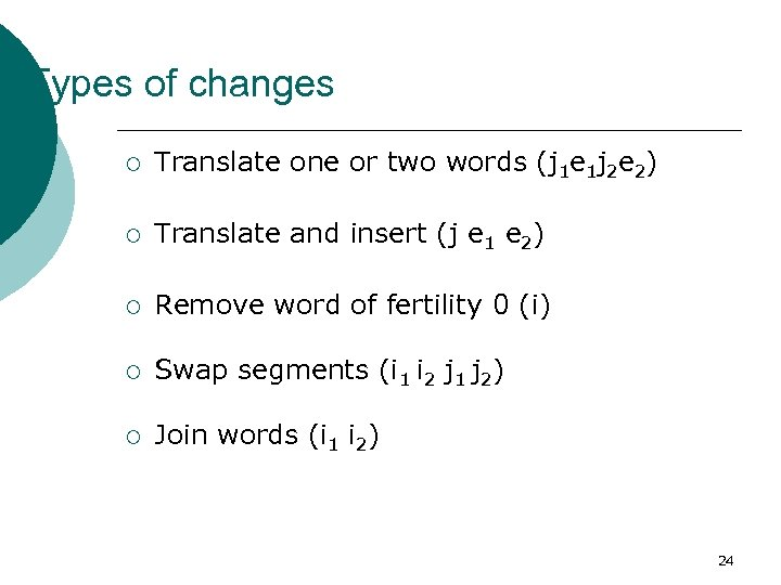 Types of changes ¡ Translate one or two words (j 1 e 1 j