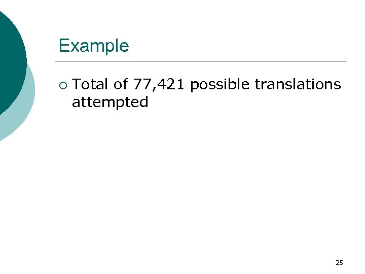 Example ¡ Total of 77, 421 possible translations attempted 25