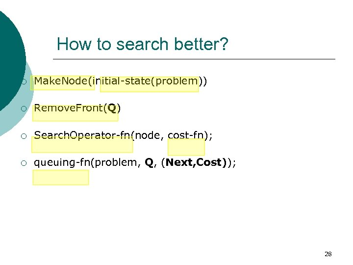 How to search better? ¡ Make. Node(initial-state(problem)) ¡ Remove. Front(Q) ¡ Search. Operator-fn(node, cost-fn);