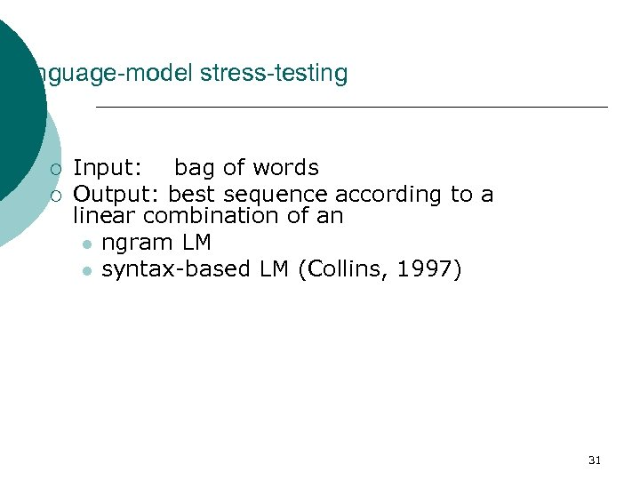 Language-model stress-testing ¡ ¡ Input: bag of words Output: best sequence according to a