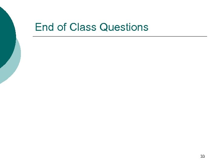 End of Class Questions 33
