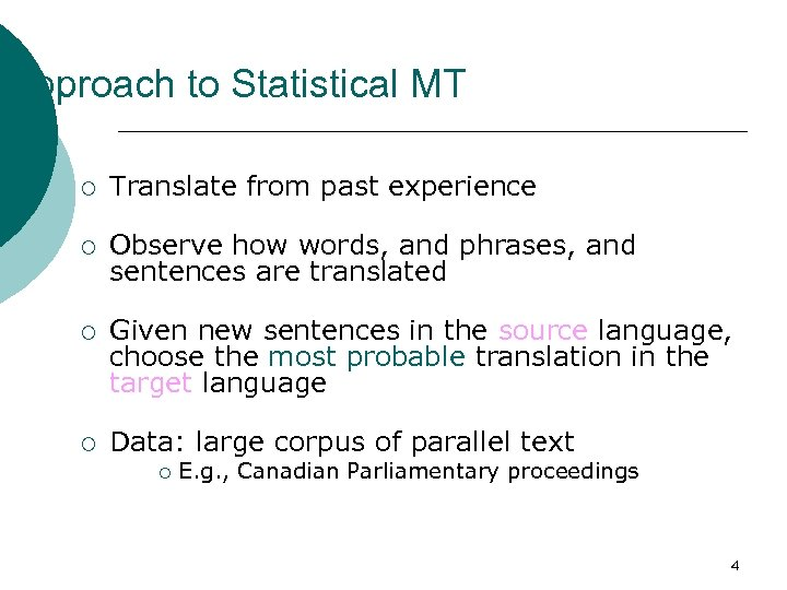 Approach to Statistical MT ¡ Translate from past experience ¡ Observe how words, and