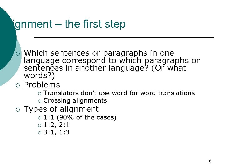 Alignment – the first step ¡ ¡ Which sentences or paragraphs in one language