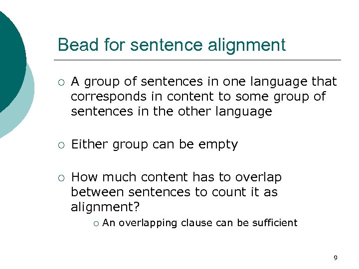 Bead for sentence alignment ¡ A group of sentences in one language that corresponds