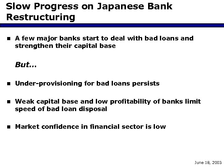 Slow Progress on Japanese Bank Restructuring n A few major banks start to deal