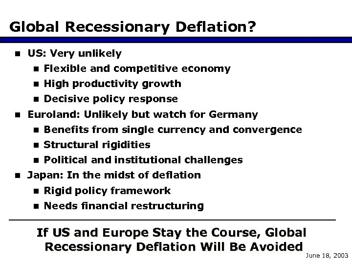 Global Recessionary Deflation? n US: Very unlikely n Flexible and competitive economy n High