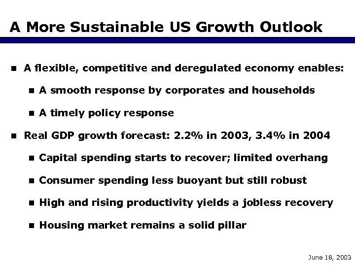 A More Sustainable US Growth Outlook n A flexible, competitive and deregulated economy enables: