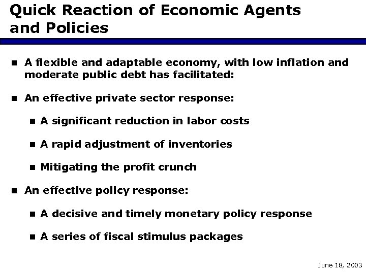 Quick Reaction of Economic Agents and Policies n A flexible and adaptable economy, with