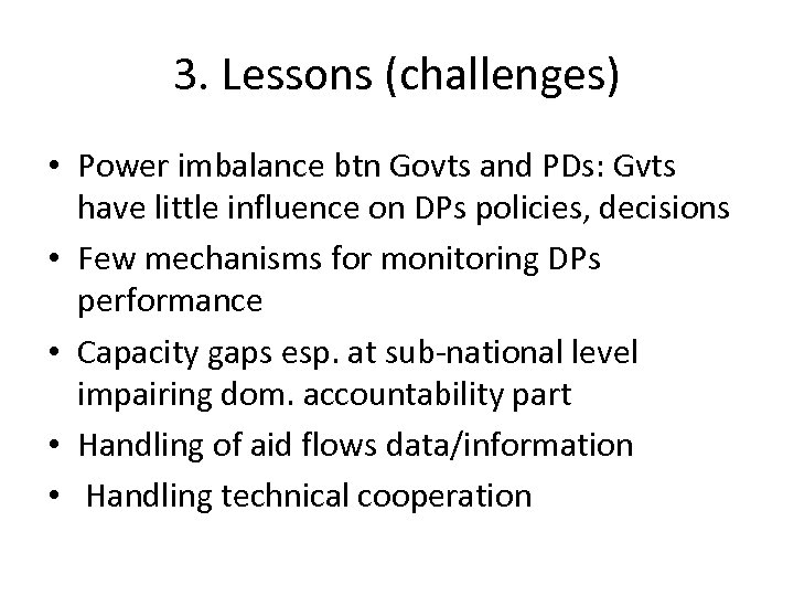 3. Lessons (challenges) • Power imbalance btn Govts and PDs: Gvts have little influence